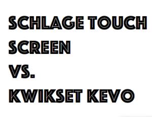 schlage touch screen vs. kwikset kevo