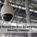 We Review the Best Smart Indoor Security Cameras for 2018